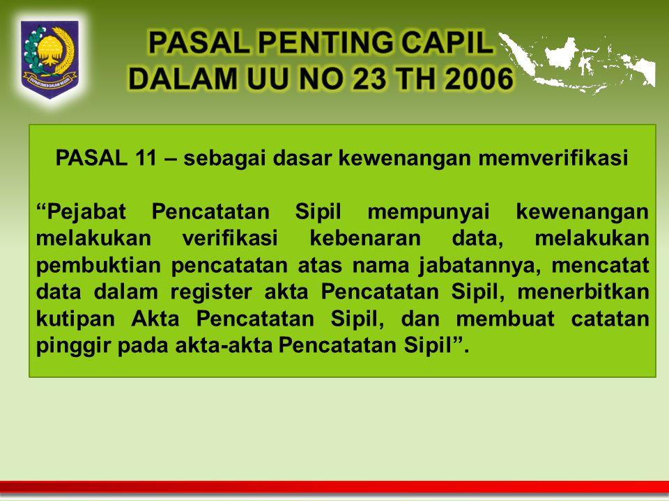 "PASAL 11 – sebagai dasar kewenangan memverifikasi ""Pejabat Pencatatan Sipil mempunyai kewenangan melakukan verifikasi kebenaran data, melakukan pembuk"