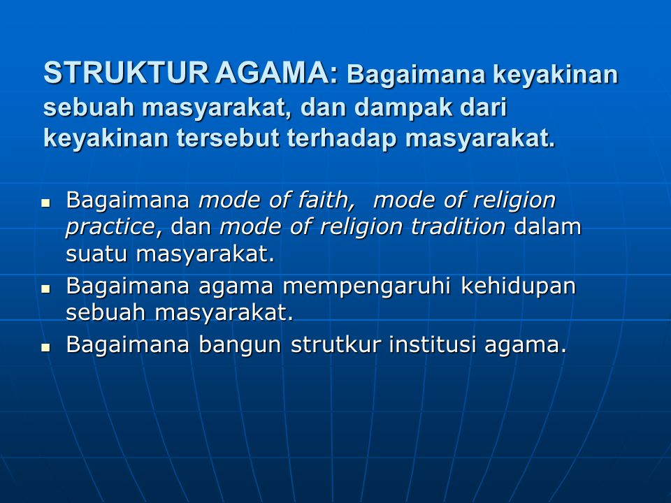 STRUKTUR AGAMA: Bagaimana keyakinan sebuah masyarakat, dan dampak dari keyakinan tersebut terhadap masyarakat. Bagaimana mode of faith, mode of religi