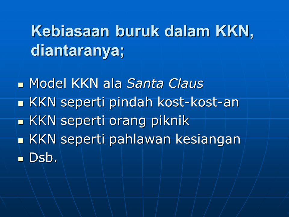 Kebiasaan buruk dalam KKN, diantaranya; Model KKN ala Santa Claus Model KKN ala Santa Claus KKN seperti pindah kost-kost-an KKN seperti pindah kost-ko