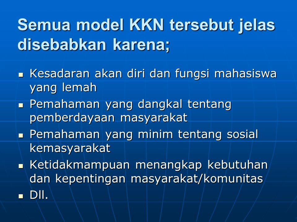 Semua model KKN tersebut jelas disebabkan karena; Kesadaran akan diri dan fungsi mahasiswa yang lemah Kesadaran akan diri dan fungsi mahasiswa yang le