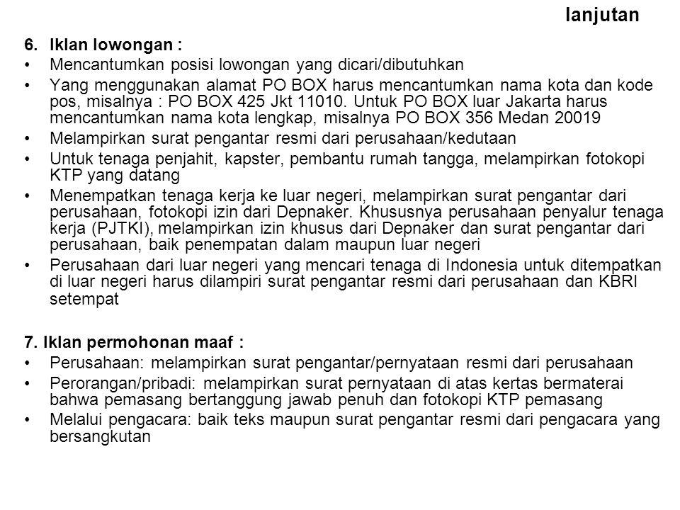lanjutan 6.Iklan lowongan : Mencantumkan posisi lowongan yang dicari/dibutuhkan Yang menggunakan alamat PO BOX harus mencantumkan nama kota dan kode p