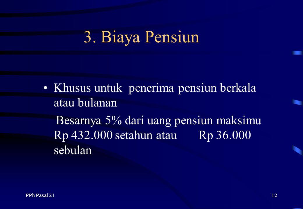 PPh Pasal 2111 2. Iuran Pensiun dan THT Iuran Pensiun dan THT - Yang dibayar pegawai - Yayasan dana pensiun yang di setujui menteri keuangan - Jumlahn