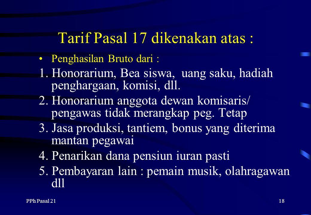 PPh Pasal 2117 Tarif Pasal 17 dikanakan atas : Penghasilan Kena Pajak (PKP) dari : 1. Pegawai tetap 2. Penerima pensiun berkala 3. Pegawai tidak tetap