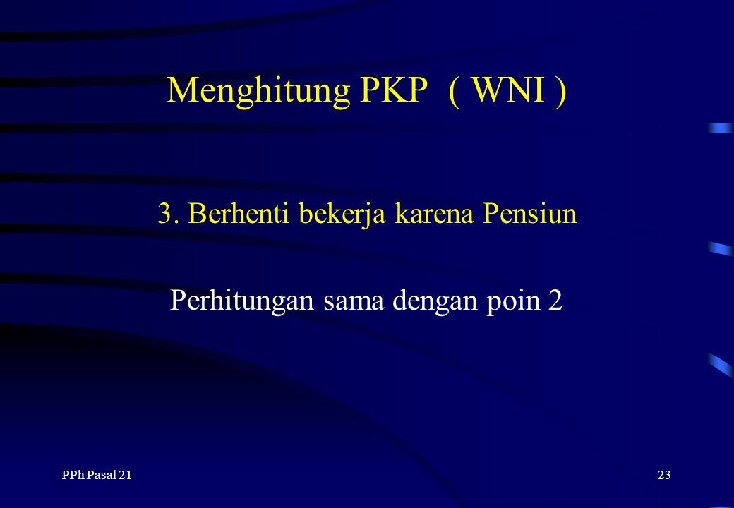 PPh Pasal 2122 Menghitung PKP ( WNI ) 2. Bekerja pada tahun berjalan ( Sep - Des ) Penghasilan bruto /bulanRp XXX Biaya-biaya yg diperkenankanRp XXX -