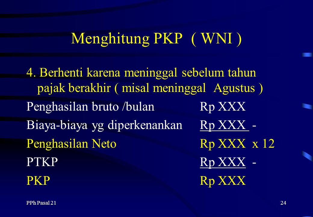 PPh Pasal 2123 Menghitung PKP ( WNI ) 3. Berhenti bekerja karena Pensiun Perhitungan sama dengan poin 2