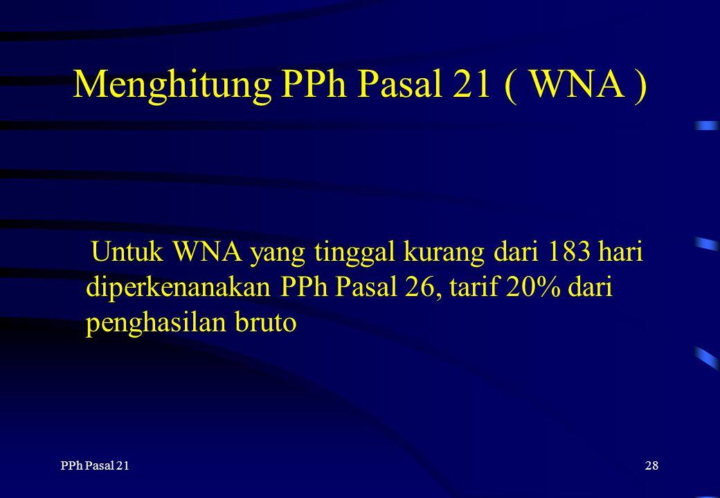 PPh Pasal 2127 Menghitung PKP ( WNA ) tinggal lebih dari 183 hari di Indonesia 3. Berhenti bekerja karena meninggalkan Indonesia Penghasilan bruto /bu