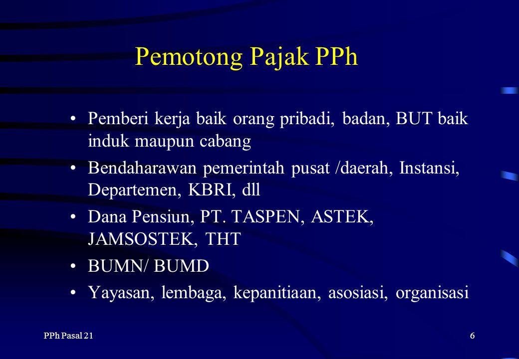 PPh Pasal 215 Bukan Wajib Pajak PPh Pasal 21 Pejabat perwakilan diplomatik dan konsulat atau pejabat lain dari negara asing Pejabat perwakilan organis
