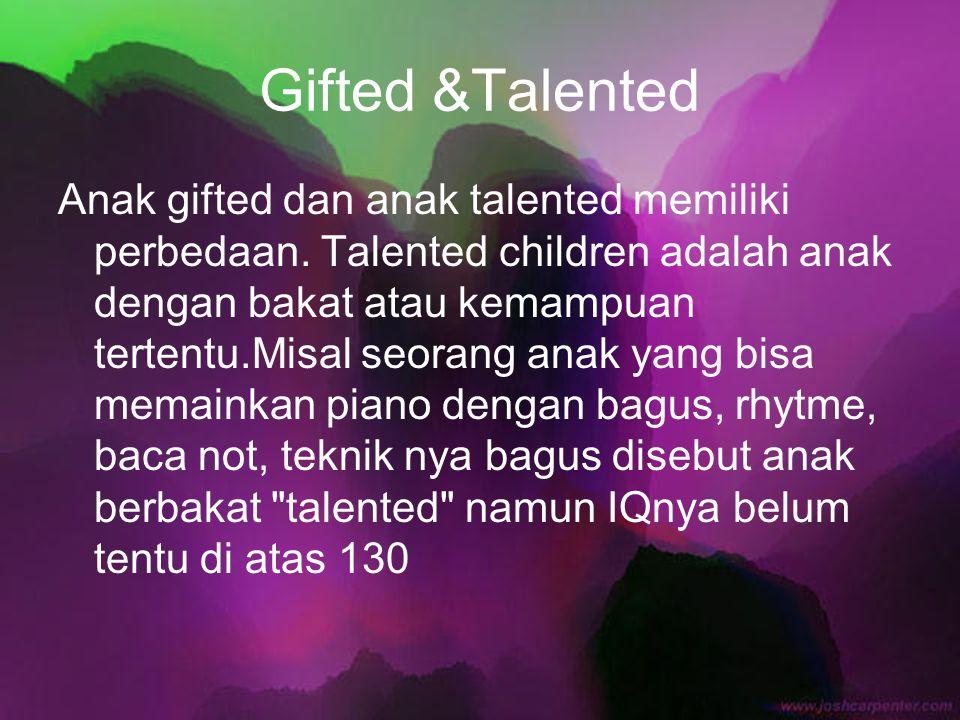 Gifted &Talented Anak gifted dan anak talented memiliki perbedaan. Talented children adalah anak dengan bakat atau kemampuan tertentu.Misal seorang an