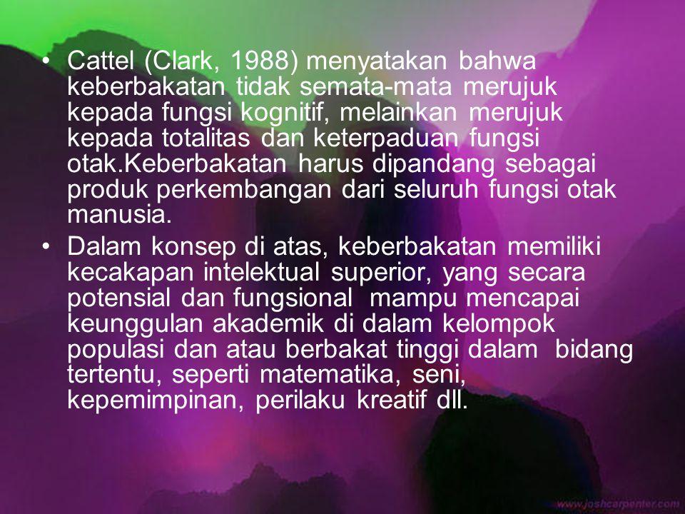 Cattel (Clark, 1988) menyatakan bahwa keberbakatan tidak semata-mata merujuk kepada fungsi kognitif, melainkan merujuk kepada totalitas dan keterpadua