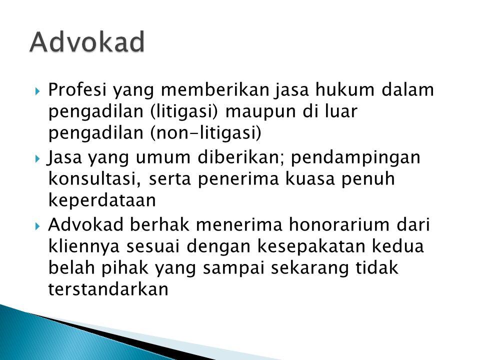  Profesi yang memberikan jasa hukum dalam pengadilan (litigasi) maupun di luar pengadilan (non-litigasi)  Jasa yang umum diberikan; pendampingan kon