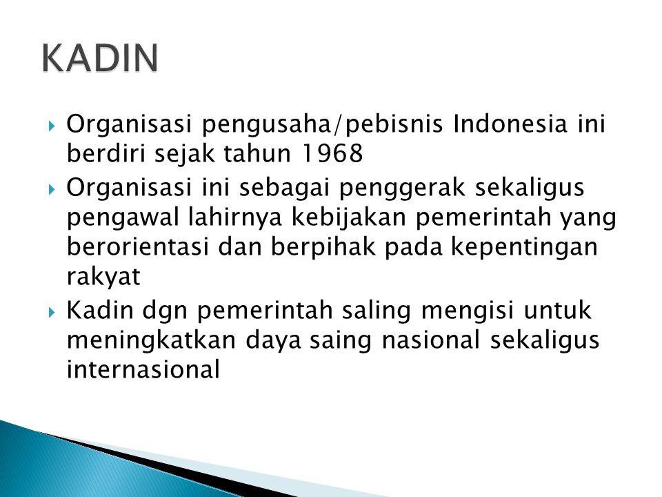  Organisasi pengusaha/pebisnis Indonesia ini berdiri sejak tahun 1968  Organisasi ini sebagai penggerak sekaligus pengawal lahirnya kebijakan pemeri