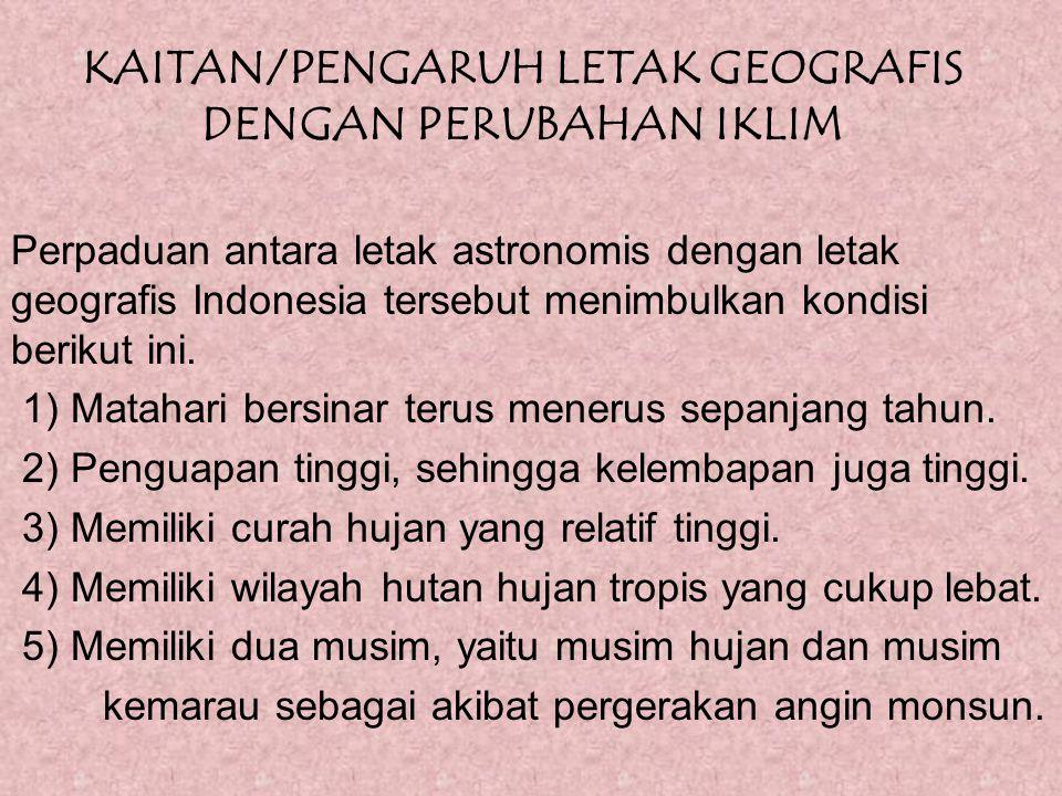 KAITAN/PENGARUH LETAK GEOGRAFIS DENGAN PERUBAHAN IKLIM Perpaduan antara letak astronomis dengan letak geografis Indonesia tersebut menimbulkan kondisi berikut ini.