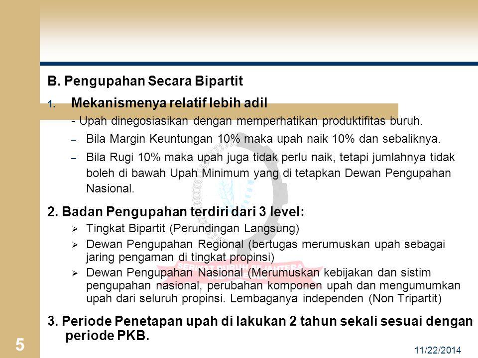 11/22/2014 4 USULAN MEKANISME PENGUPAHAN YANG BARU A. Upah Minimum Sebagai Jaring Pengaman (ditetapkan Tripartit) B. Upah Secara Bipartit C. Upah Indi