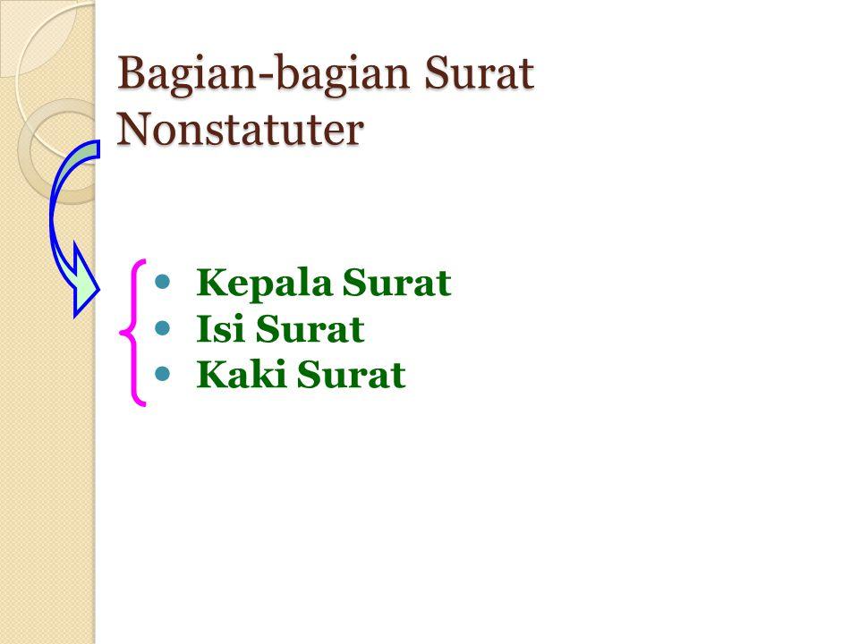Bagian-bagian Surat Nonstatuter Kepala Surat Isi Surat Kaki Surat