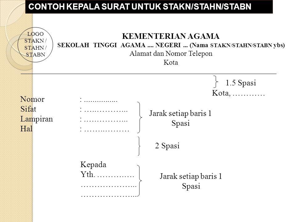 CONTOH KEPALA SURAT UNTUK STAKN/STAHN/STABN Jarak setiap baris 1 Spasi 2 Spasi KEMENTERIAN AGAMA SEKOLAH TINGGI AGAMA....