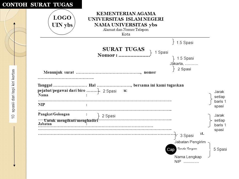 Jakarta, ………. 1.5 Spasi Cap Jabatan Pengirim tanda tangan Nama Lengkap NIP............... Jarak setiap baris 1 spasi 5 Spasi 10 spasii dari tepi kiri