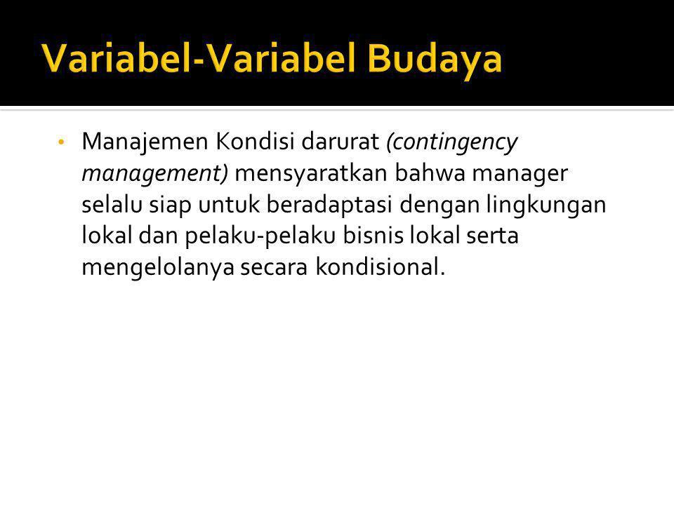 Manajemen Kondisi darurat (contingency management) mensyaratkan bahwa manager selalu siap untuk beradaptasi dengan lingkungan lokal dan pelaku-pelaku