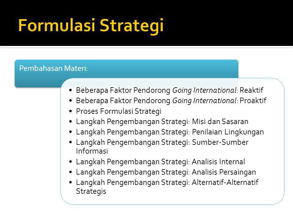 Pembahasan Materi: Beberapa Faktor Pendorong Going International: Reaktif Beberapa Faktor Pendorong Going International: Proaktif Proses Formulasi Str