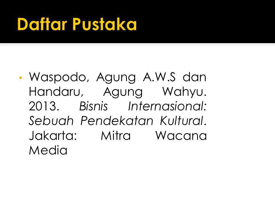 Waspodo, Agung A.W.S dan Handaru, Agung Wahyu. 2013. Bisnis Internasional: Sebuah Pendekatan Kultural. Jakarta: Mitra Wacana Media