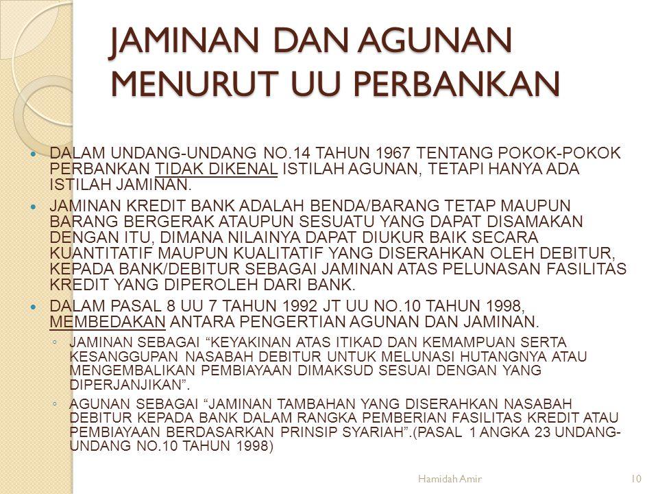JAMINAN DAN AGUNAN MENURUT UU PERBANKAN DALAM UNDANG-UNDANG NO.14 TAHUN 1967 TENTANG POKOK-POKOK PERBANKAN TIDAK DIKENAL ISTILAH AGUNAN, TETAPI HANYA