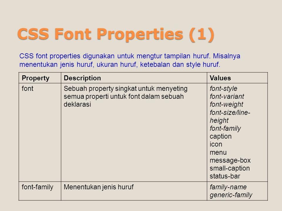 CSS Font Properties (2) font-sizeMenentukan ukuran huruf xx-small x-small small medium large x-large xx-large smaller larger length % font-styleMenentukan style hurufnormal italic oblique font-weightMenentukan ketebalan hurufnormal bold bolder lighter