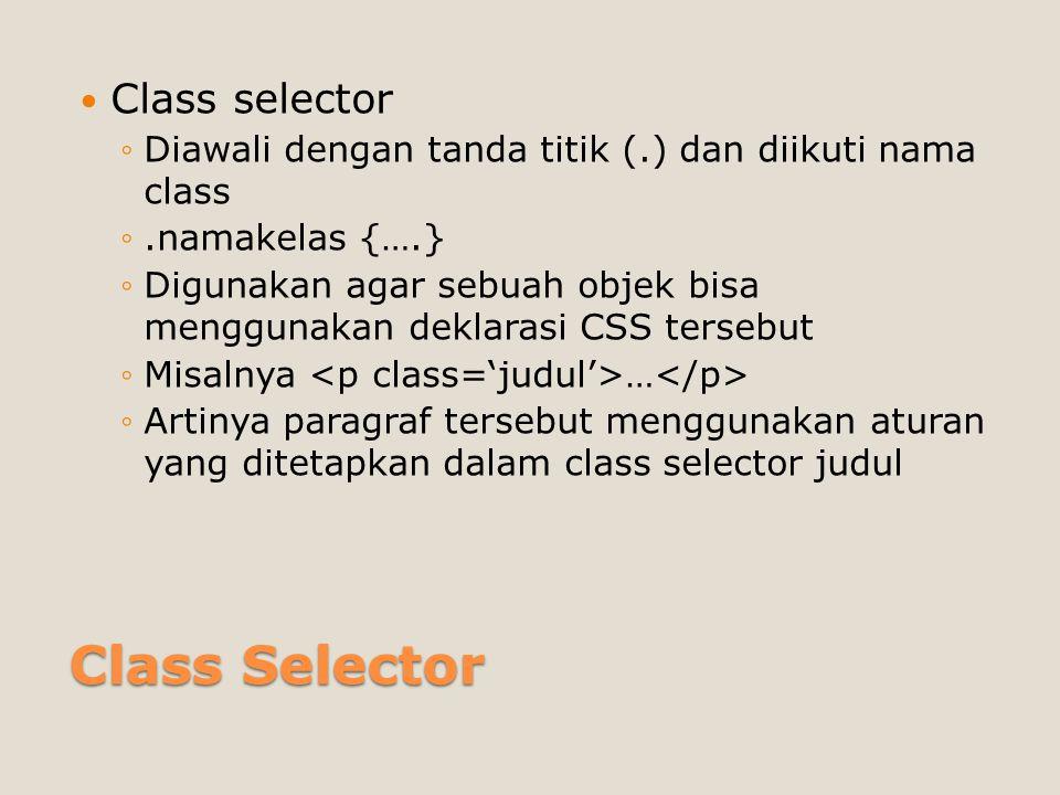 ID Selector Class selector ◦Diawali dengan tanda titik (#) dan diikuti nama id ◦#namaid {….} ◦Digunakan agar sebuah objek bisa menggunakan deklarasi CSS tersebut dan biasanya bersifat unik dalam sebuah halaman ◦Misalnya … ◦Artinya paragraf tersebut menggunakan aturan yang ditetapkan dalam id selector header