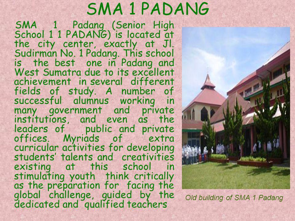 SMA 1 PADANG SMA 1 Padang (Senior High School 1 1 PADANG) is located at the city center, exactly at Jl.