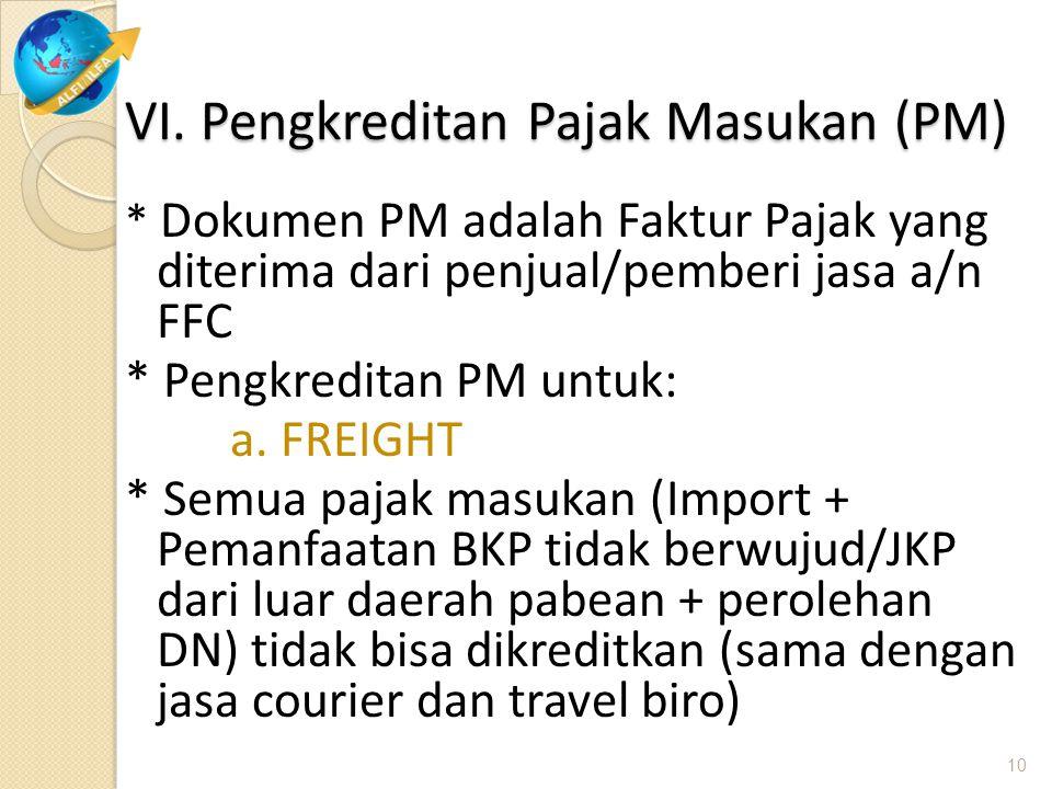 VI. Pengkreditan Pajak Masukan (PM) * Dokumen PM adalah Faktur Pajak yang diterima dari penjual/pemberi jasa a/n FFC * Pengkreditan PM untuk: a. FREIG