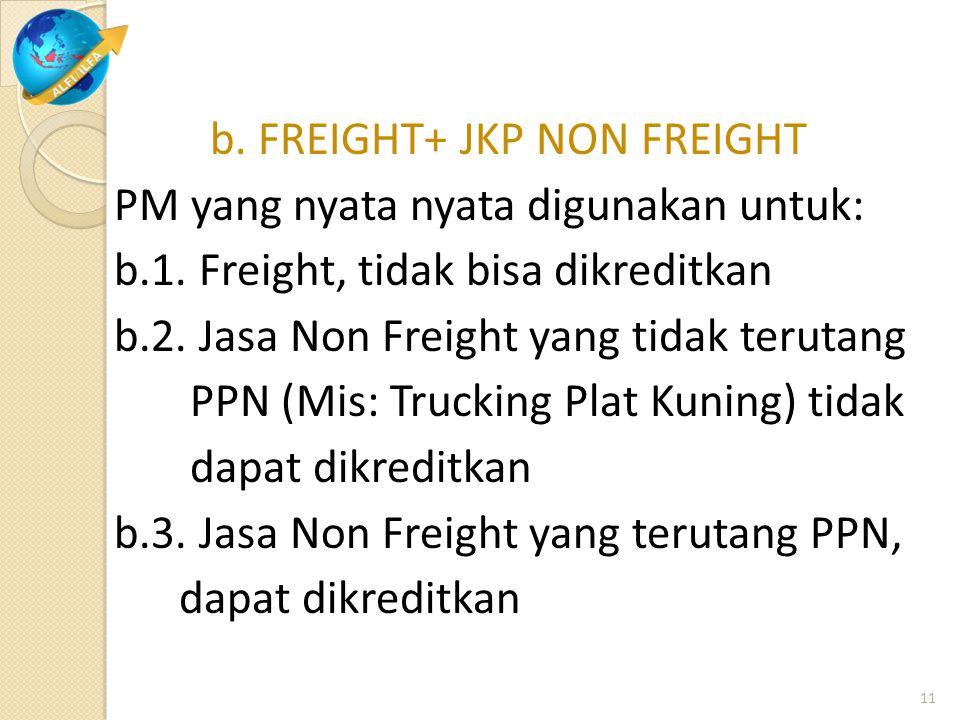 b. FREIGHT+ JKP NON FREIGHT PM yang nyata nyata digunakan untuk: b.1. Freight, tidak bisa dikreditkan b.2. Jasa Non Freight yang tidak terutang PPN (M