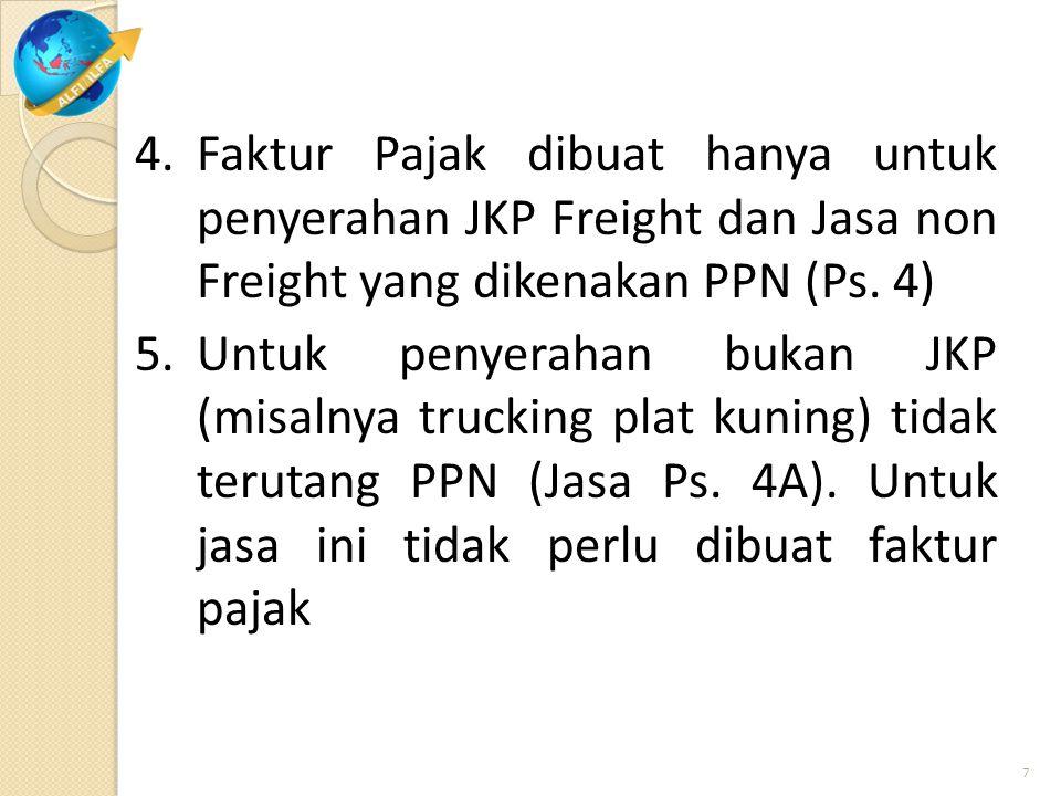 4.Faktur Pajak dibuat hanya untuk penyerahan JKP Freight dan Jasa non Freight yang dikenakan PPN (Ps. 4) 5.Untuk penyerahan bukan JKP (misalnya trucki
