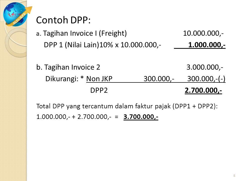 Contoh DPP: a. Tagihan Invoice I (Freight) 10.000.000,- DPP 1 (Nilai Lain)10% x 10.000.000,- 1.000.000,- b. Tagihan Invoice 2 3.000.000,- Dikurangi: *