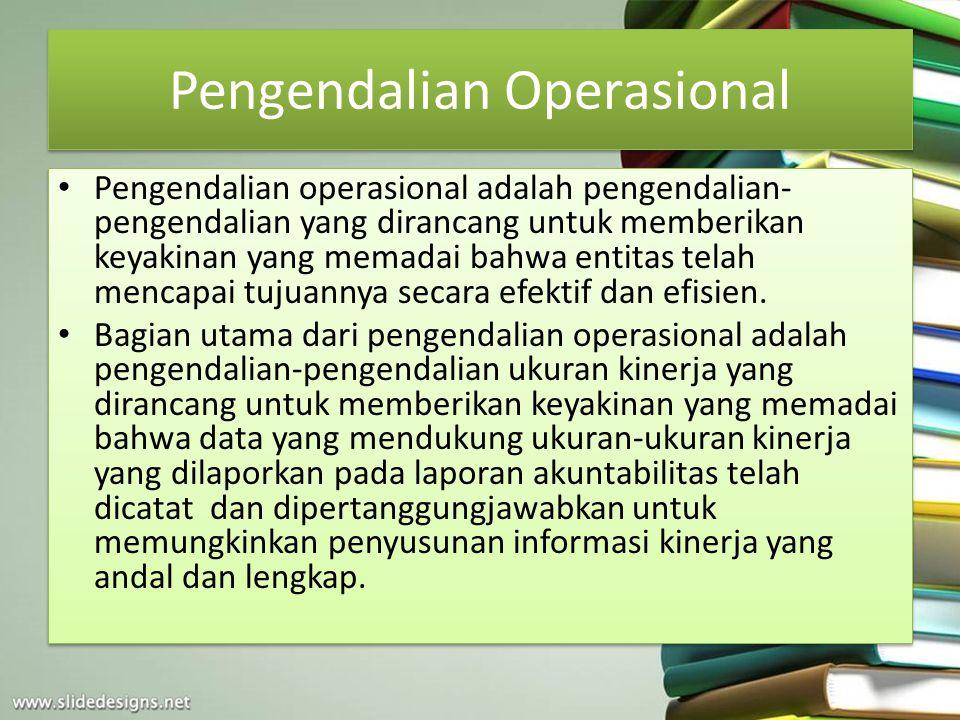 Pengendalian Operasional Pengendalian operasional adalah pengendalian- pengendalian yang dirancang untuk memberikan keyakinan yang memadai bahwa entit