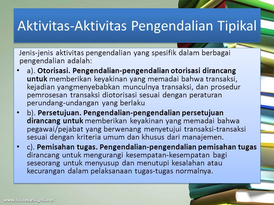 Aktivitas-Aktivitas Pengendalian Tipikal Jenis-jenis aktivitas pengendalian yang spesifik dalam berbagai pengendalian adalah: a). Otorisasi. Pengendal