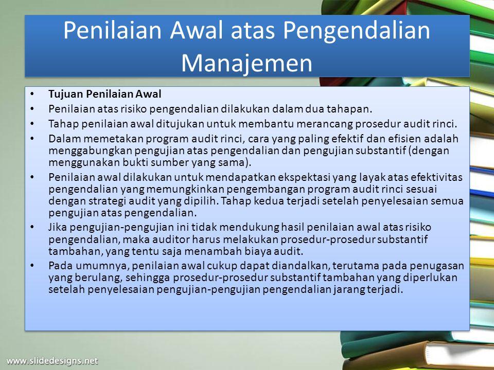 Penilaian Awal atas Pengendalian Manajemen Tujuan Penilaian Awal Penilaian atas risiko pengendalian dilakukan dalam dua tahapan. Tahap penilaian awal