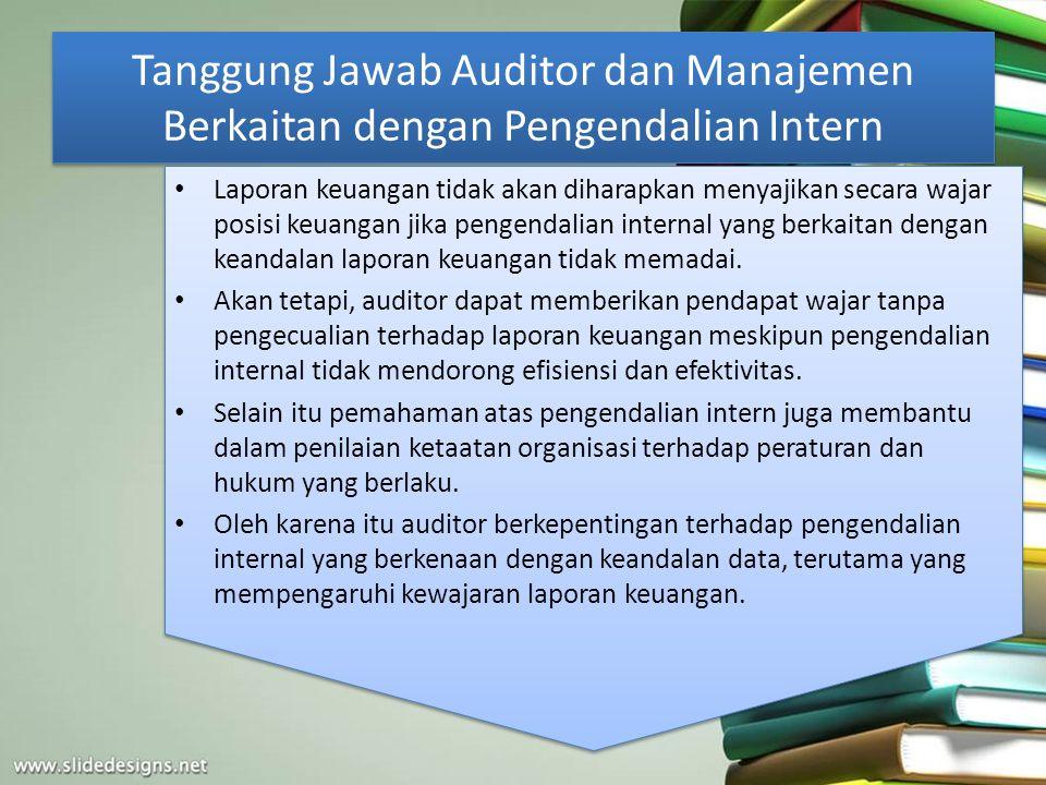 Tanggung Jawab Auditor dan Manajemen Berkaitan dengan Pengendalian Intern Laporan keuangan tidak akan diharapkan menyajikan secara wajar posisi keuang