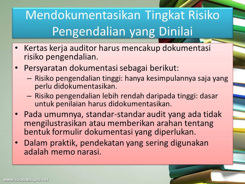 Mendokumentasikan Tingkat Risiko Pengendalian yang Dinilai Kertas kerja auditor harus mencakup dokumentasi risiko pengendalian. Persyaratan dokumentas
