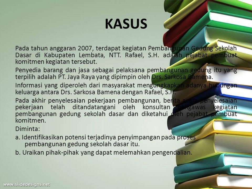 KASUS Pada tahun anggaran 2007, terdapat kegiatan Pembangunan Gedung Sekolah Dasar di Kabupaten Lembata, NTT. Rafael, S.H. adalah pejabat pembuat komi