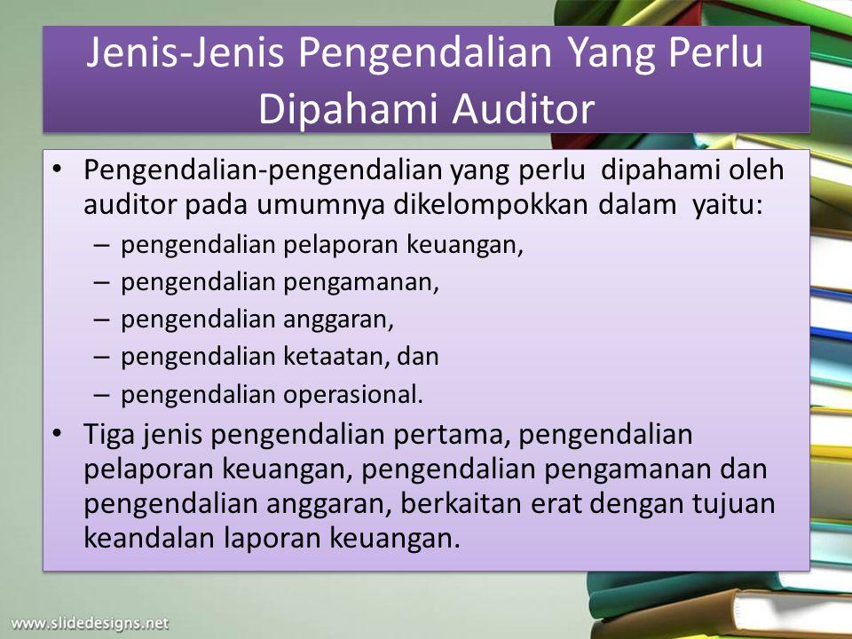 Jenis-Jenis Pengendalian Yang Perlu Dipahami Auditor Pengendalian-pengendalian yang perlu dipahami oleh auditor pada umumnya dikelompokkan dalam yaitu