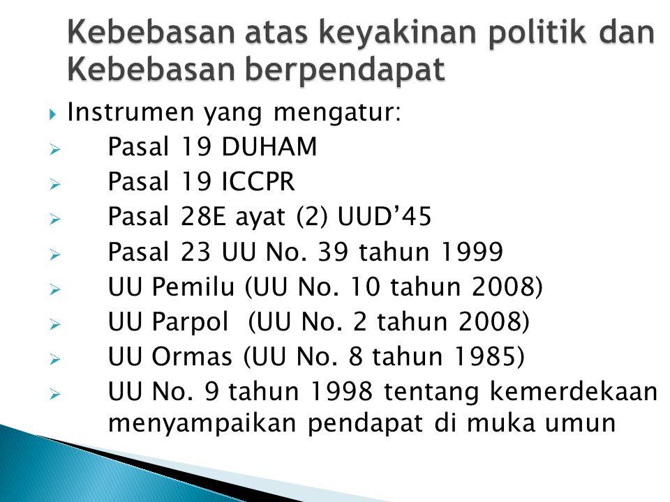 Kebebasan atas keyakinan politik dan Kebebasan berpendapat  Instrumen yang mengatur:  Pasal 19 DUHAM  Pasal 19 ICCPR  Pasal 28E ayat (2) UUD'45 