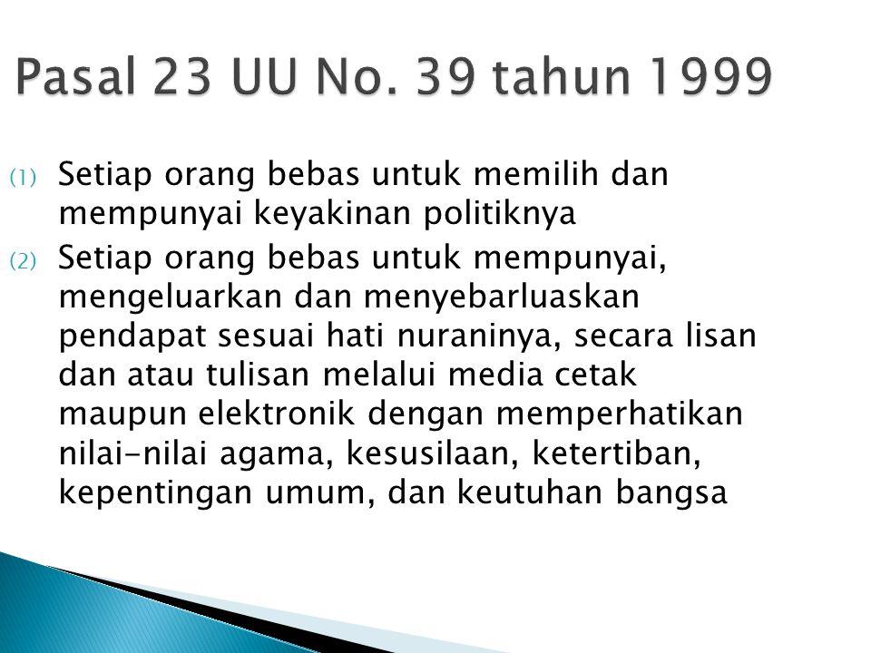 Pasal 23 UU No. 39 tahun 1999 (1) Setiap orang bebas untuk memilih dan mempunyai keyakinan politiknya (2) Setiap orang bebas untuk mempunyai, mengelua