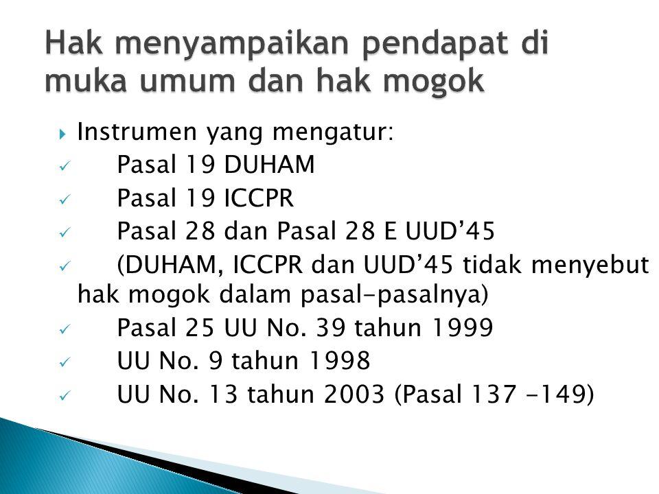 Hak menyampaikan pendapat di muka umum dan hak mogok  Instrumen yang mengatur: Pasal 19 DUHAM Pasal 19 ICCPR Pasal 28 dan Pasal 28 E UUD'45 (DUHAM, I