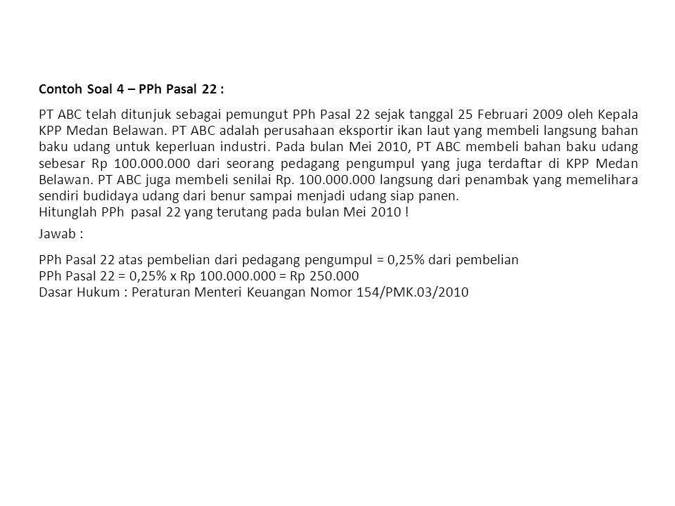Contoh Soal 3 – PPh Pasal 22 : Pada bulan April 2010, PT Teknika menerima pembayaran dari Bendaharawan Dit.