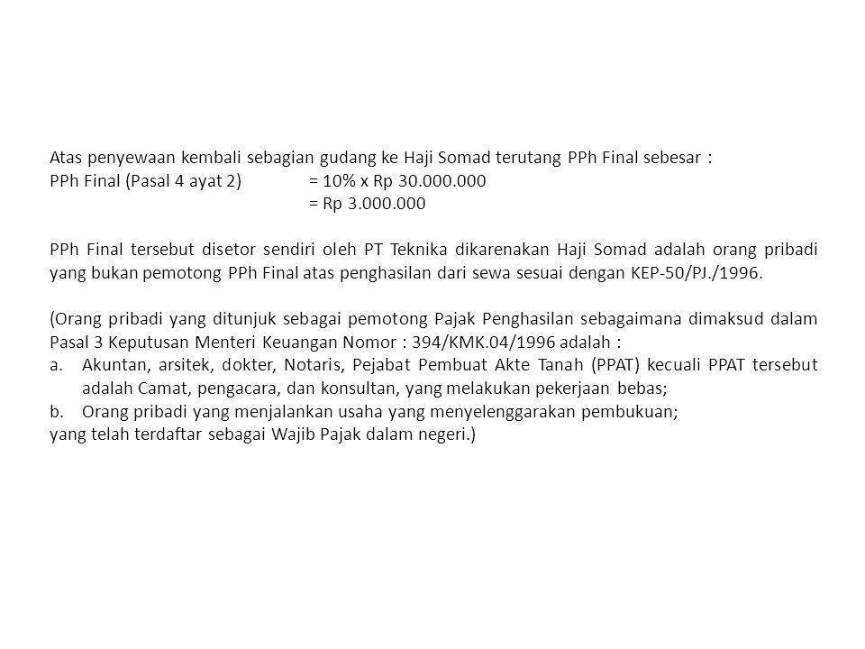 Contoh Soal 12 – PPh Pasal 4 ayat 2 : PT Teknika membayar sewa gedung dan sewa gudang masing-masing sebesar Rp 240.000.000 dan Rp 300.000.000 kepada PT Gedung Baru dan Haji Rawai pada tanggal 1 Juni 2005.