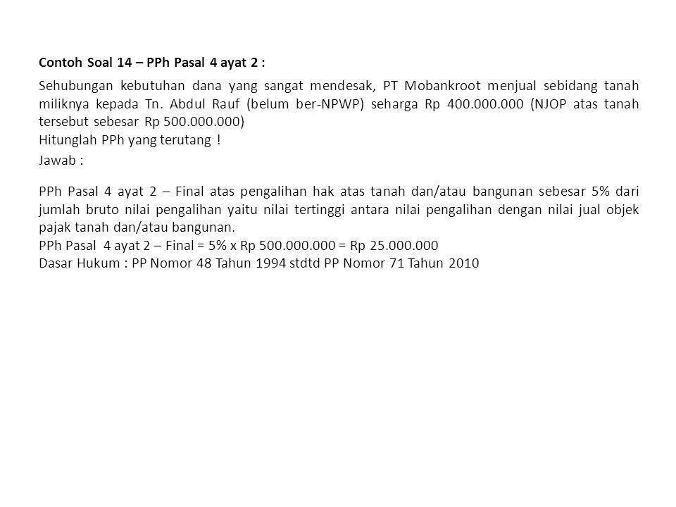 Contoh Soal 13 – PPh Pasal 4 ayat 2 : Pengembang PT Rilistit di bulan Mei 2010 menjual satu unit rumah sederhana yang mendapat fasilitas dibebaskan dari pengenaan Pajak Pertambahan Nilai senilai Rp 30.000.000.