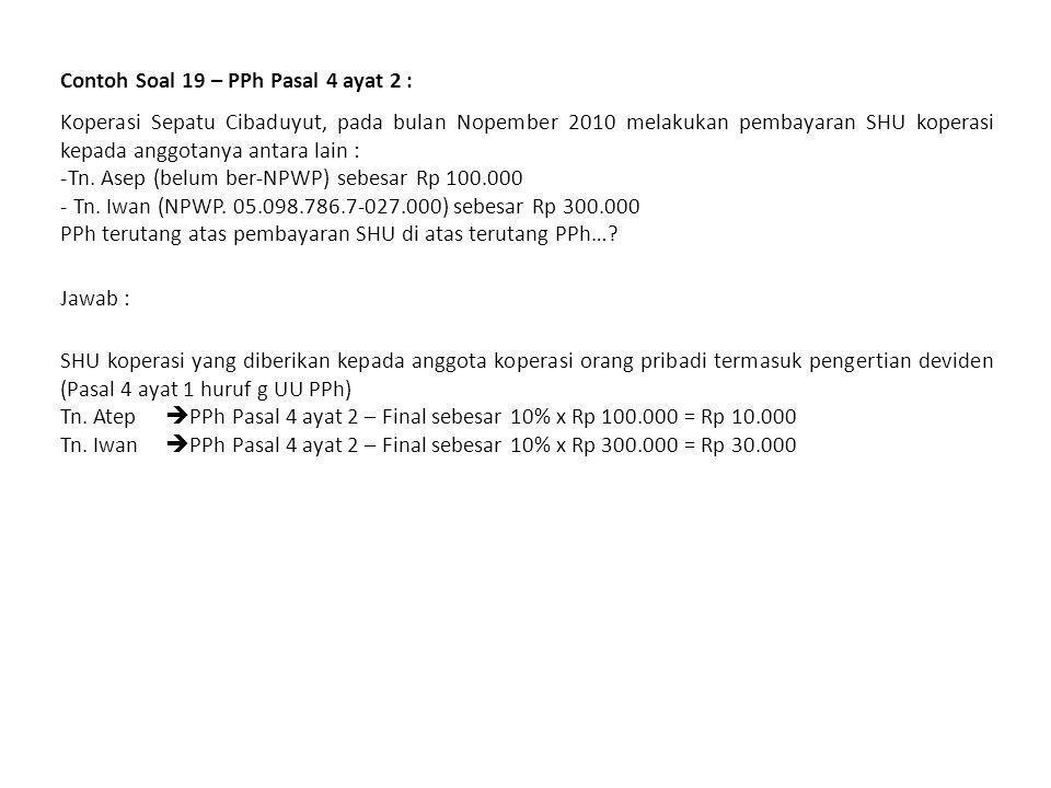 Contoh Soal 18 – PPh Pasal 4 ayat 2 : Pada tanggal 30 Juni 2010, PT Koral (memiliki sertifikat kualifikasi menengah) menerima pembayaran jasa konstruksi yang dilaksanakannya senilai Rp 5.000.000.000.