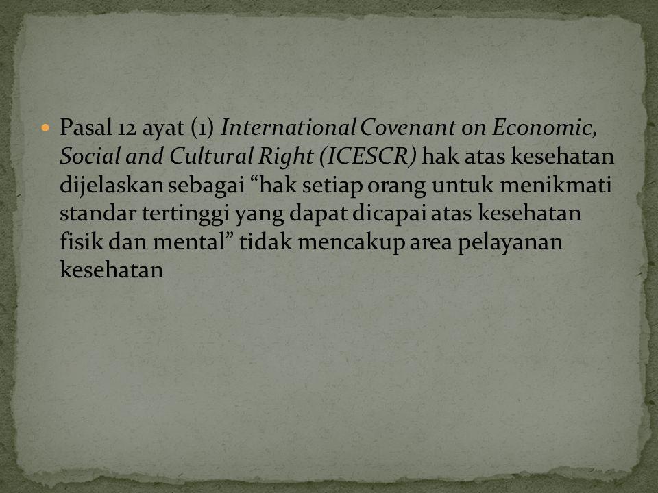"""Pasal 12 ayat (1) International Covenant on Economic, Social and Cultural Right (ICESCR) hak atas kesehatan dijelaskan sebagai """"hak setiap orang untuk"""