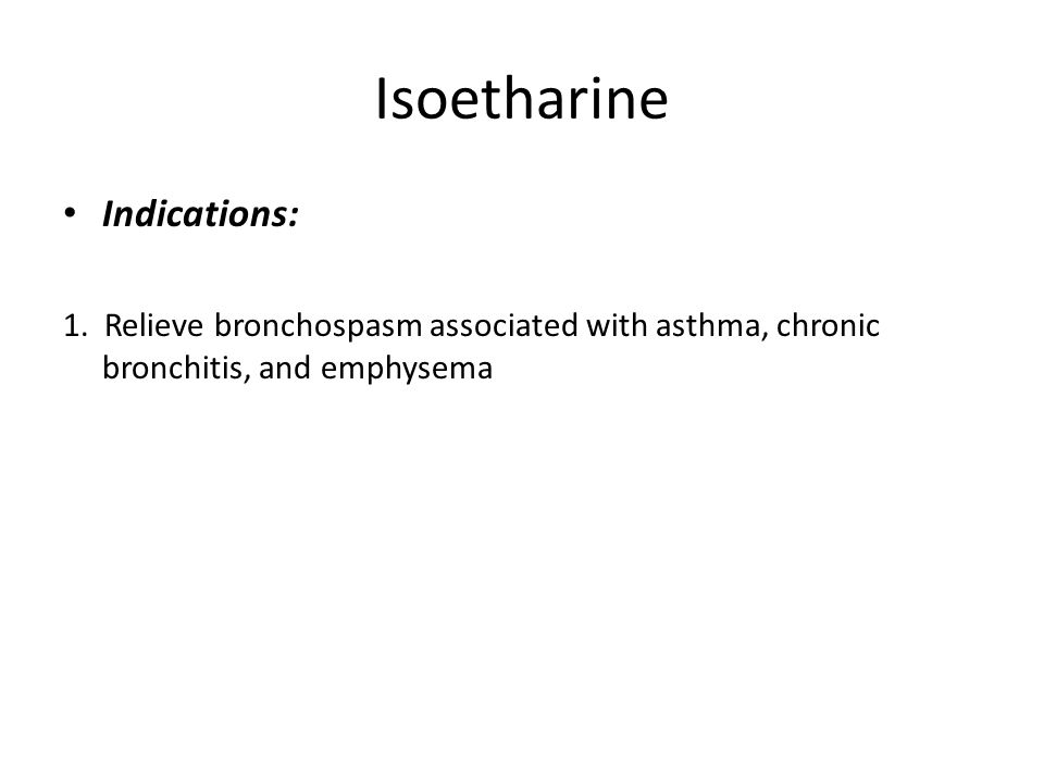 Isoetharine Indications: 1.