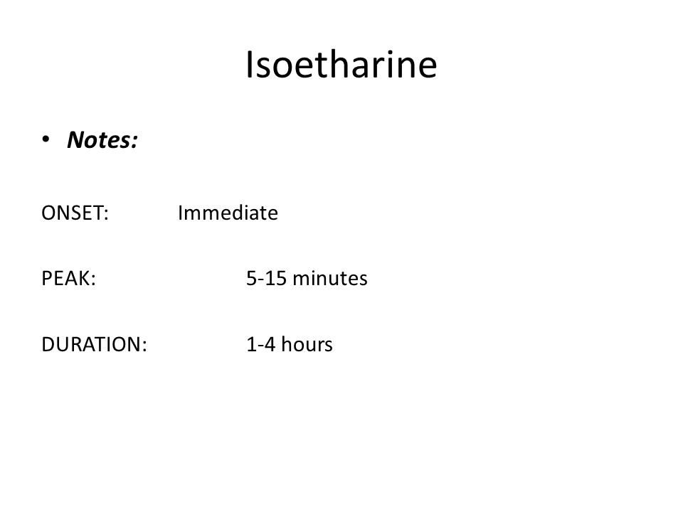 Isoetharine Notes: ONSET:Immediate PEAK:5-15 minutes DURATION:1-4 hours