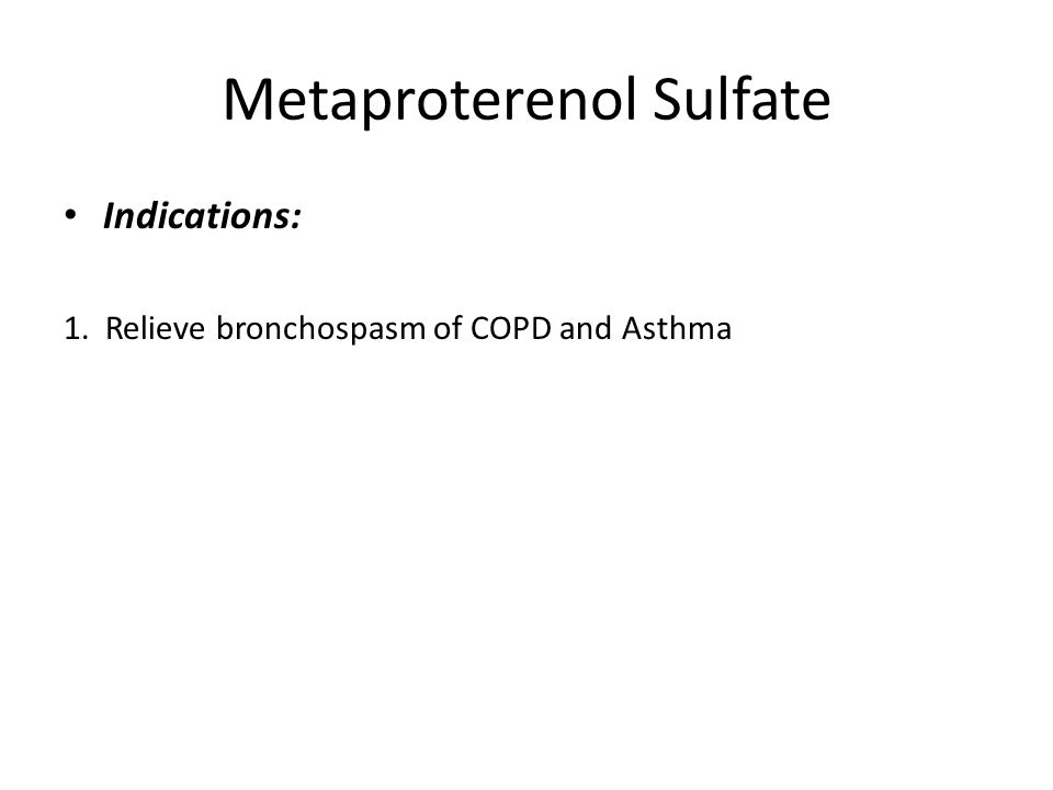 Metaproterenol Sulfate Indications: 1. Relieve bronchospasm of COPD and Asthma