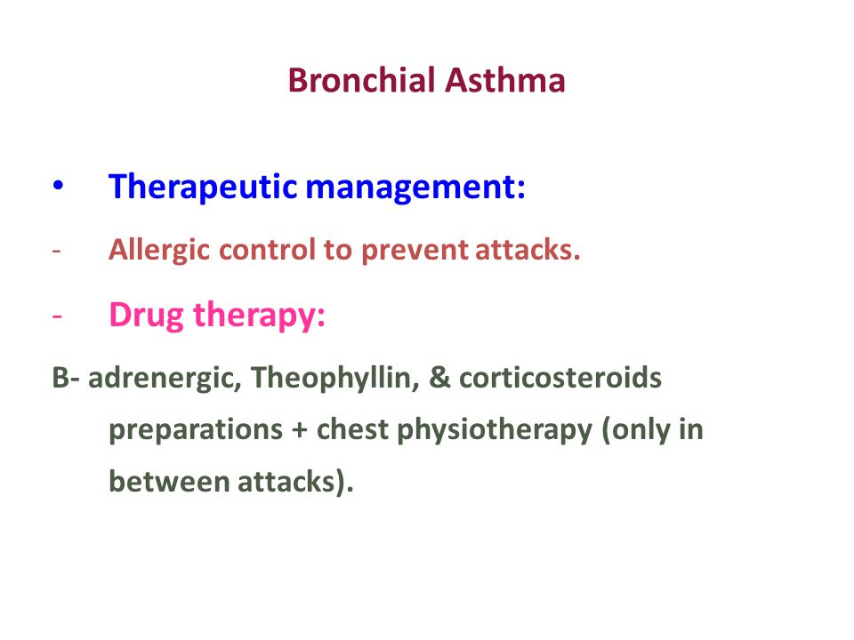 Bronchial Asthma Therapeutic management: -Allergic control to prevent attacks.